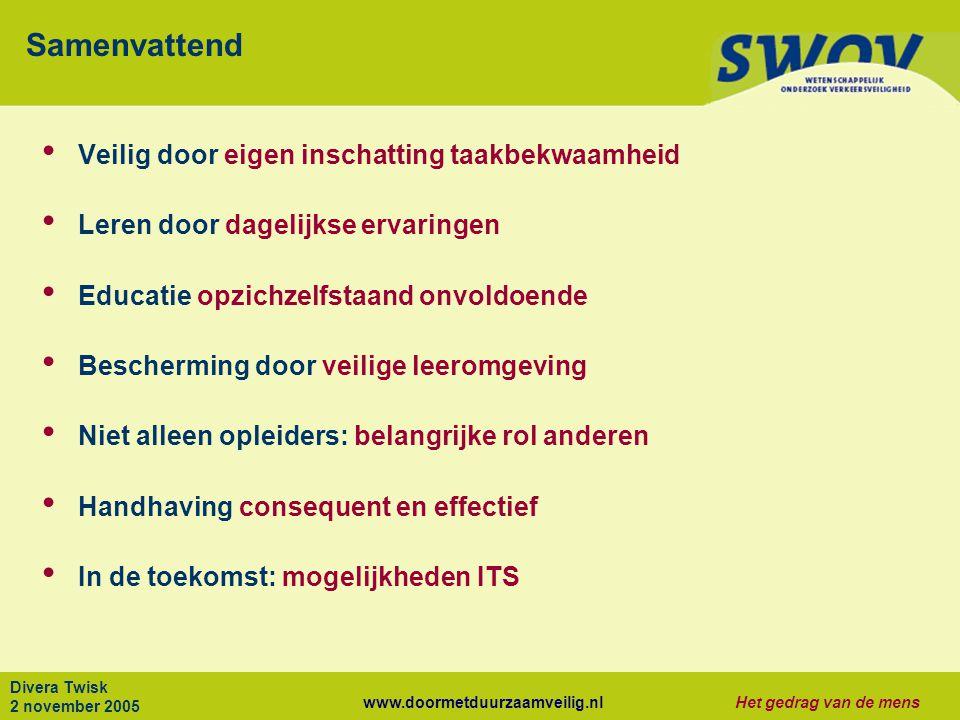 www.doormetduurzaamveilig.nlHet gedrag van de mens Divera Twisk 2 november 2005 Samenvattend Veilig door eigen inschatting taakbekwaamheid Leren door