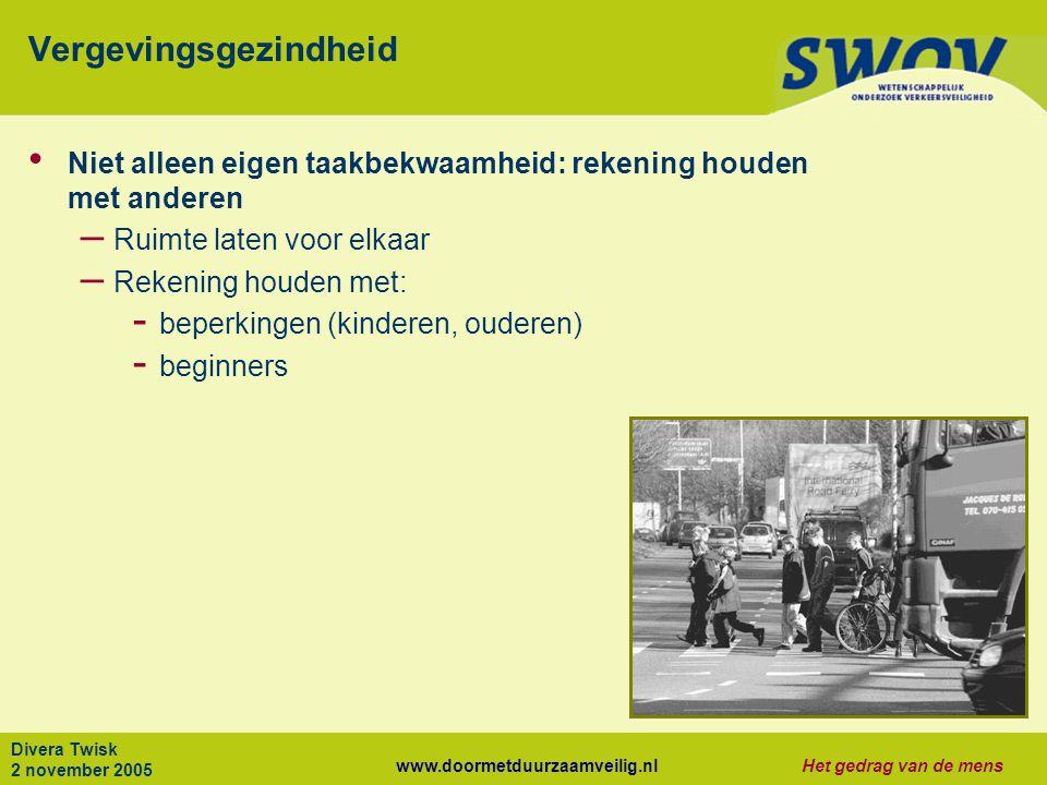 www.doormetduurzaamveilig.nlHet gedrag van de mens Divera Twisk 2 november 2005 Vergevingsgezindheid Niet alleen eigen taakbekwaamheid: rekening houde