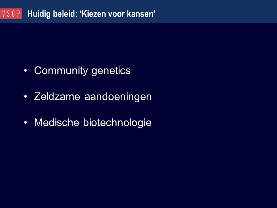 Huidig beleid: 'Kiezen voor kansen' Community genetics Zeldzame aandoeningen Medische biotechnologie