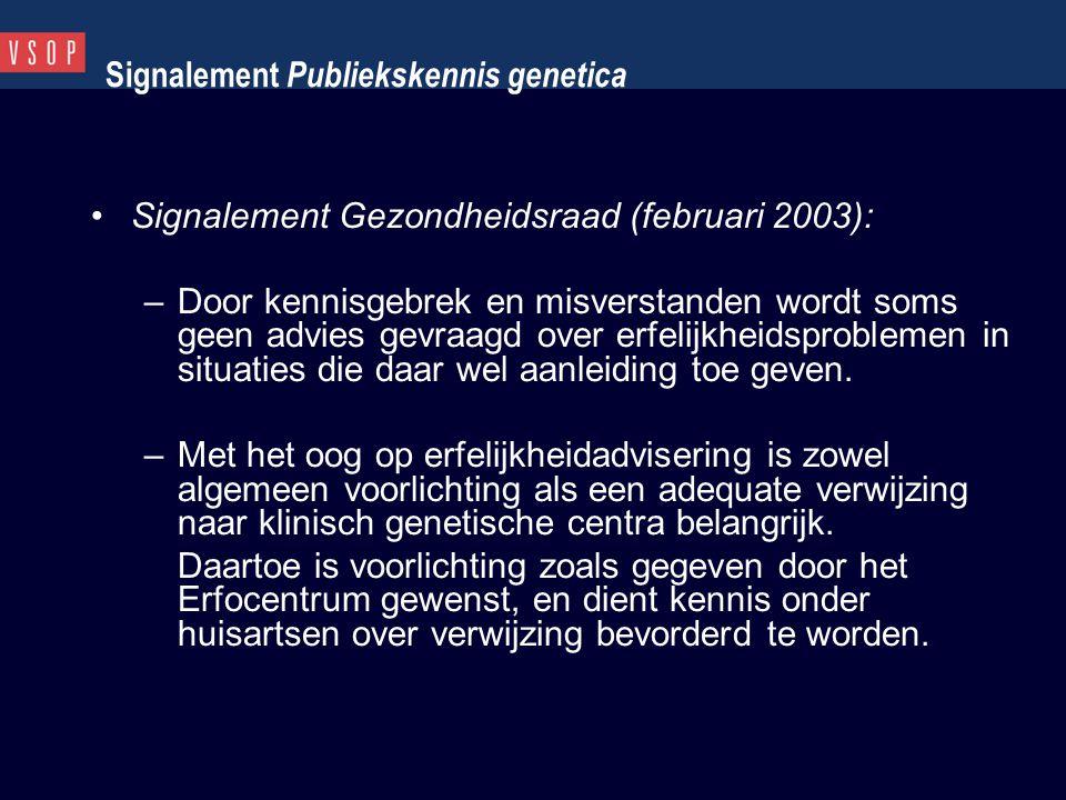 Signalement Publiekskennis genetica Signalement Gezondheidsraad (februari 2003): –Door kennisgebrek en misverstanden wordt soms geen advies gevraagd o