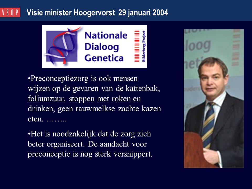 Visie minister Hoogervorst 29 januari 2004 Preconceptiezorg is ook mensen wijzen op de gevaren van de kattenbak, foliumzuur, stoppen met roken en drin