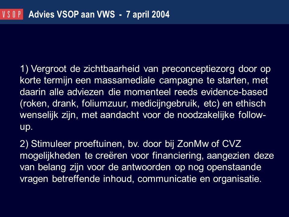 Advies VSOP aan VWS - 7 april 2004 1) Vergroot de zichtbaarheid van preconceptiezorg door op korte termijn een massamediale campagne te starten, met d