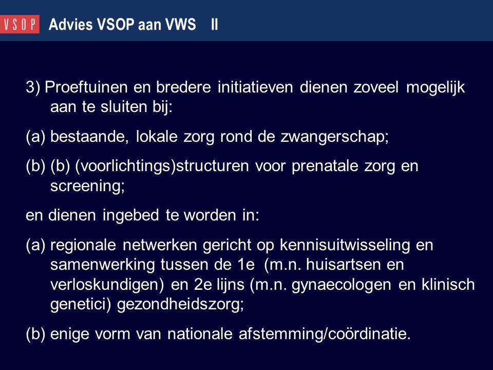 Advies VSOP aan VWS II 3) Proeftuinen en bredere initiatieven dienen zoveel mogelijk aan te sluiten bij: (a)bestaande, lokale zorg rond de zwangerscha