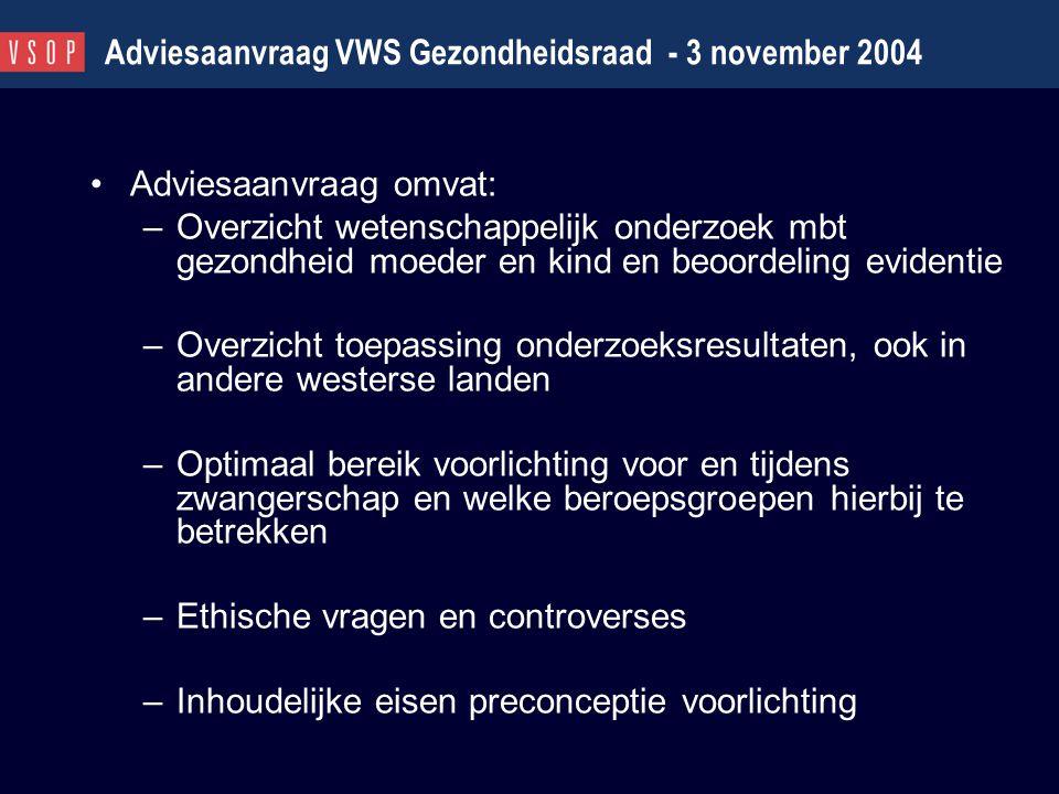Adviesaanvraag VWS Gezondheidsraad - 3 november 2004 Adviesaanvraag omvat: –Overzicht wetenschappelijk onderzoek mbt gezondheid moeder en kind en beoo