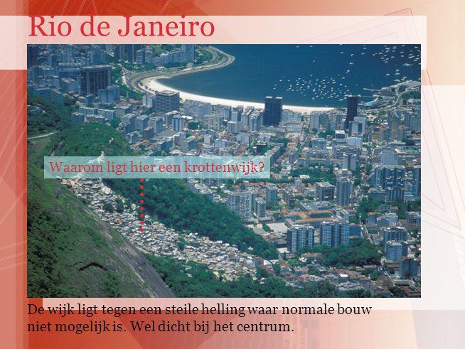 Rio de Janeiro Waarom ligt hier een krottenwijk.