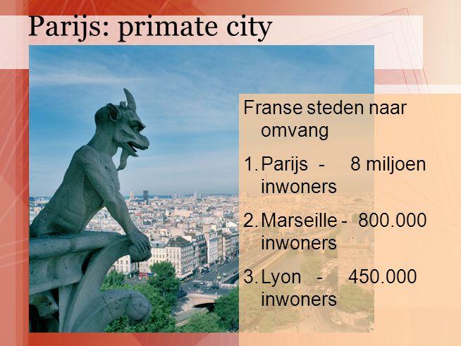 Franse steden naar omvang 1.Parijs - 8 miljoen inwoners 2.Marseille - 800.000 inwoners 3.Lyon - 450.000 inwoners Parijs: primate city