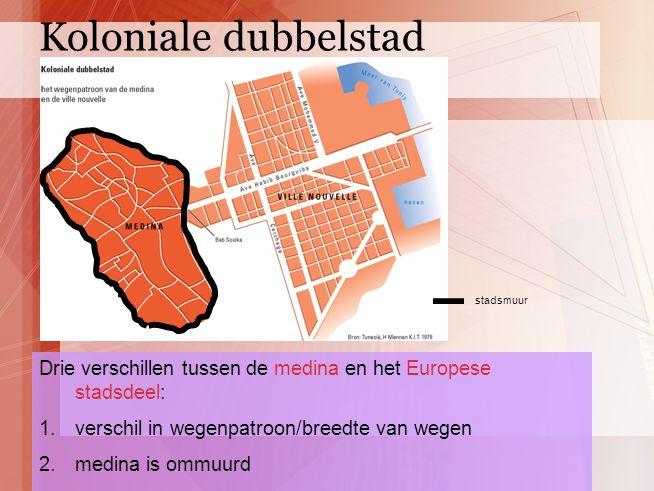 Drie verschillen tussen de medina en het Europese stadsdeel: 1.verschil in wegenpatroon/breedte van wegen 2.medina is ommuurd 3.Europese stads grenst aan haven stadsmuur Koloniale dubbelstad