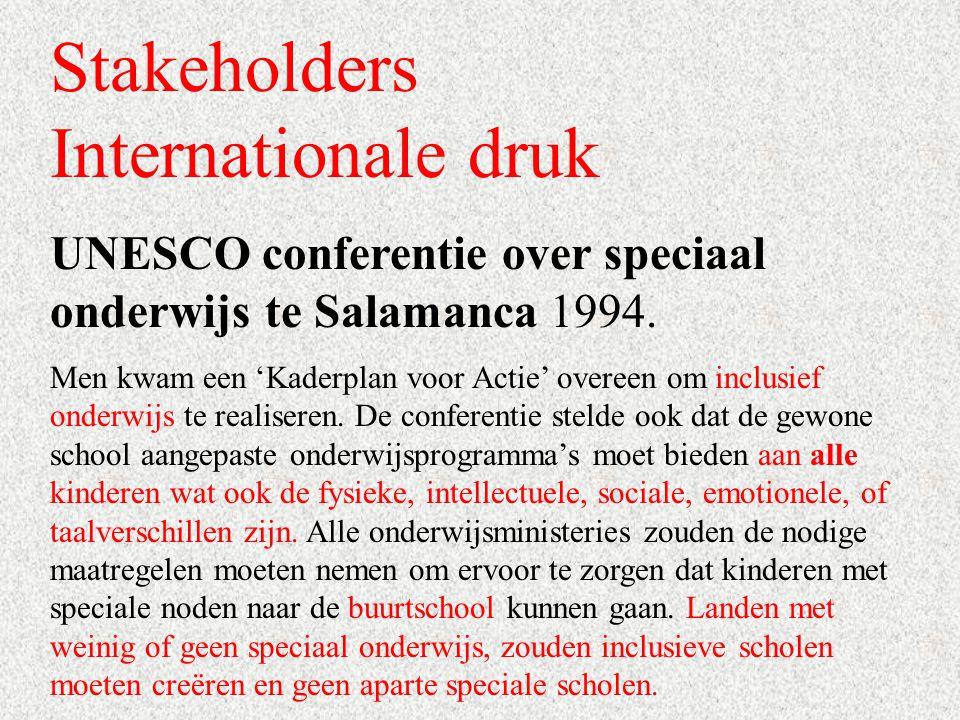 Stakeholders Internationale druk UNESCO conferentie over speciaal onderwijs te Salamanca 1994. Men kwam een 'Kaderplan voor Actie' overeen om inclusie