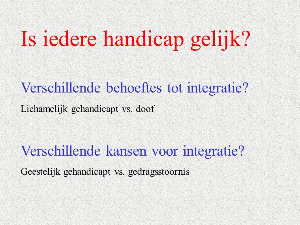 Is iedere handicap gelijk? Verschillende behoeftes tot integratie? Lichamelijk gehandicapt vs. doof Verschillende kansen voor integratie? Geestelijk g
