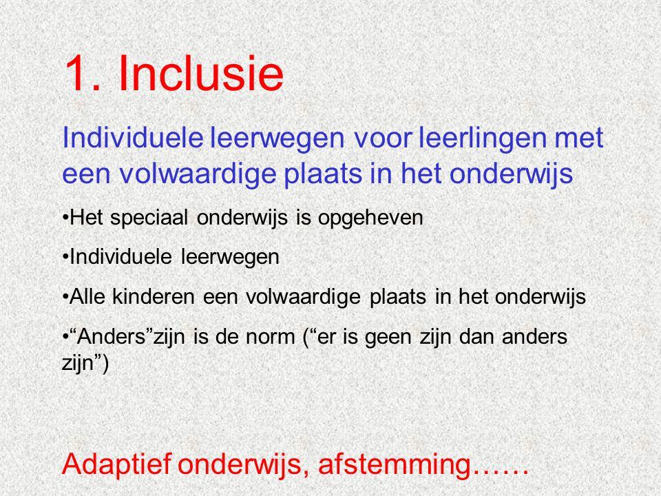 1. Inclusie Individuele leerwegen voor leerlingen met een volwaardige plaats in het onderwijs Het speciaal onderwijs is opgeheven Individuele leerwege