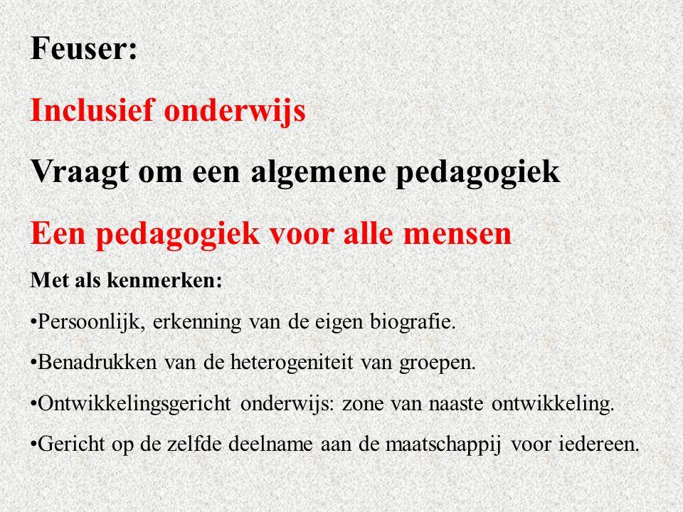 Feuser: Inclusief onderwijs Vraagt om een algemene pedagogiek Een pedagogiek voor alle mensen Met als kenmerken: Persoonlijk, erkenning van de eigen b
