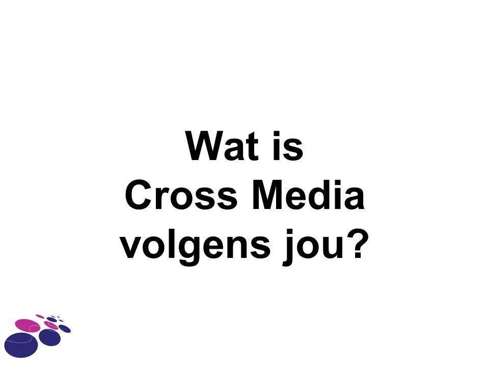 Wat is Cross Media volgens jou?