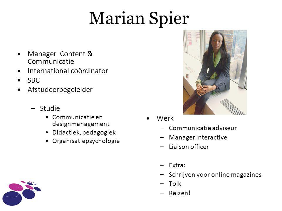 Marian Spier Manager Content & Communicatie International coördinator SBC Afstudeerbegeleider –Studie Communicatie en designmanagement Didactiek, peda