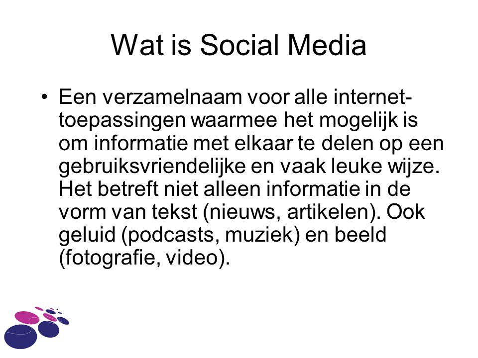 Wat is Social Media Een verzamelnaam voor alle internet- toepassingen waarmee het mogelijk is om informatie met elkaar te delen op een gebruiksvriende