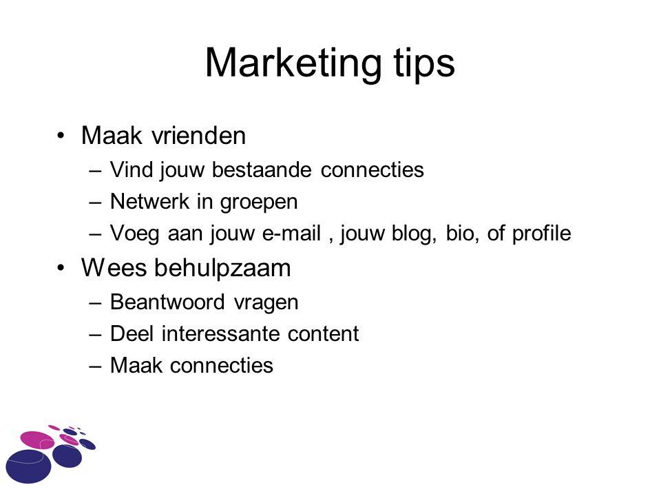 Marketing tips Maak vrienden –Vind jouw bestaande connecties –Netwerk in groepen –Voeg aan jouw e-mail, jouw blog, bio, of profile Wees behulpzaam –Be