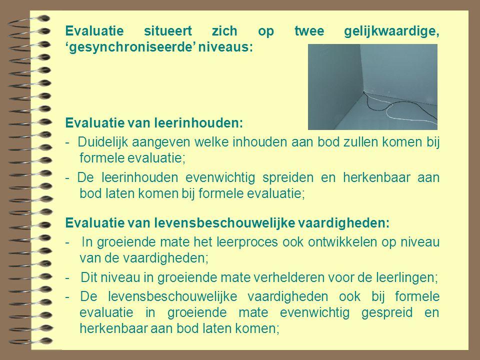 Evaluatie van leerinhouden: - Duidelijk aangeven welke inhouden aan bod zullen komen bij formele evaluatie; - De leerinhouden evenwichtig spreiden en
