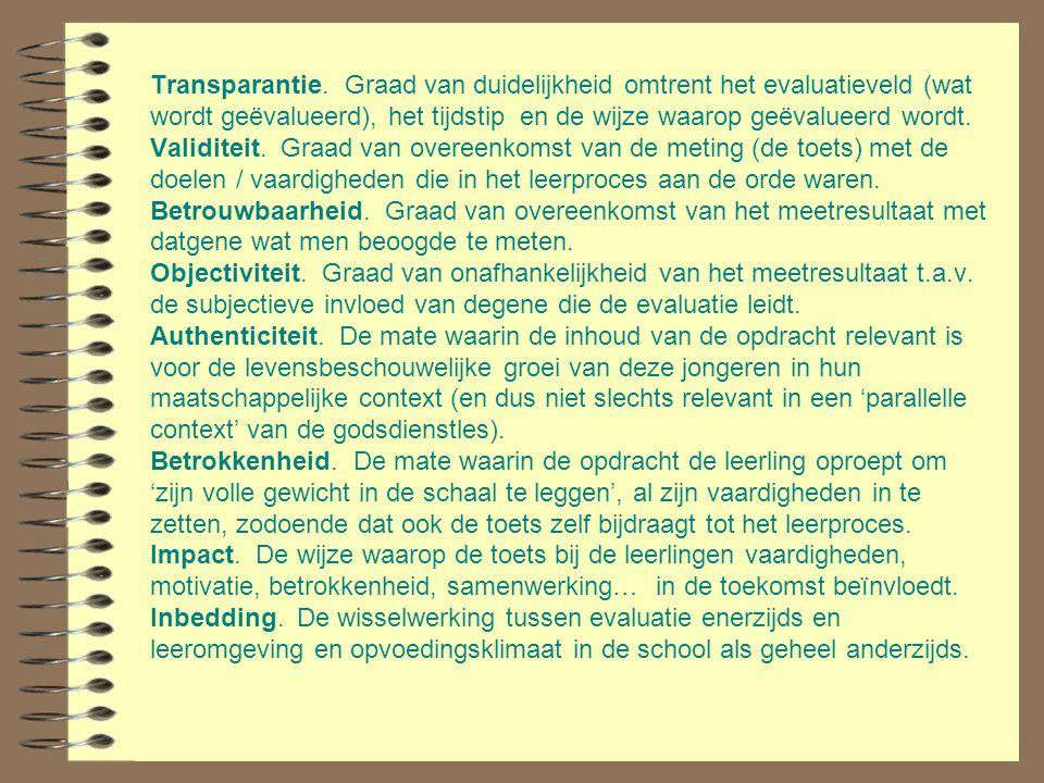Transparantie. Graad van duidelijkheid omtrent het evaluatieveld (wat wordt geëvalueerd), het tijdstip en de wijze waarop geëvalueerd wordt. Validitei