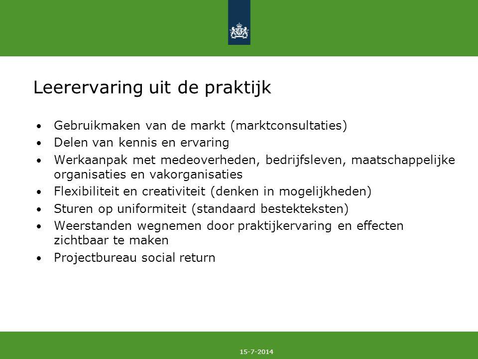15-7-2014 Leerervaring uit de praktijk Gebruikmaken van de markt (marktconsultaties) Delen van kennis en ervaring Werkaanpak met medeoverheden, bedrij