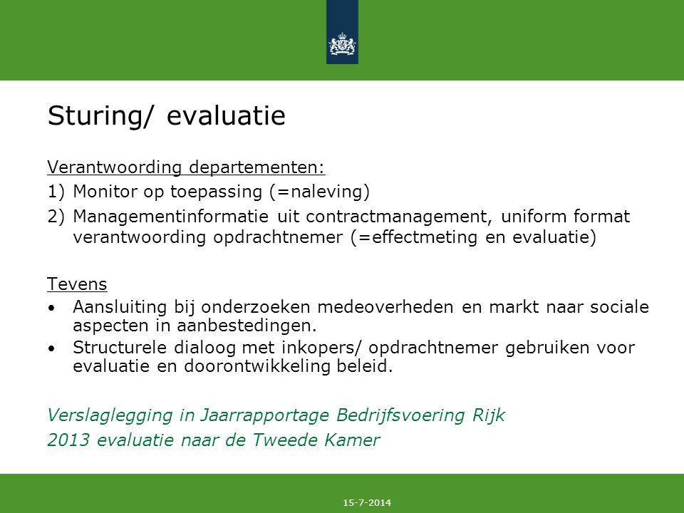 15-7-2014 Sturing/ evaluatie Verantwoording departementen: 1)Monitor op toepassing (=naleving) 2)Managementinformatie uit contractmanagement, uniform