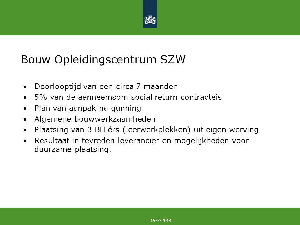 15-7-2014 Bouw Opleidingscentrum SZW Doorlooptijd van een circa 7 maanden 5% van de aanneemsom social return contracteis Plan van aanpak na gunning Al