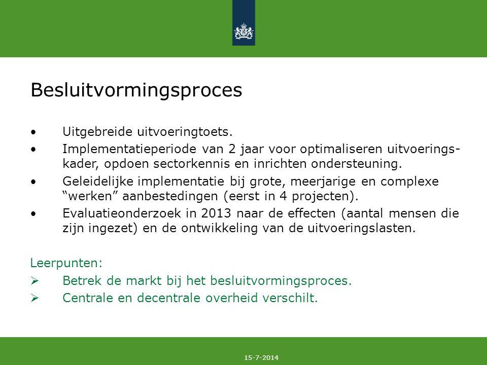 15-7-2014 Besluitvormingsproces Uitgebreide uitvoeringtoets. Implementatieperiode van 2 jaar voor optimaliseren uitvoerings- kader, opdoen sectorkenni