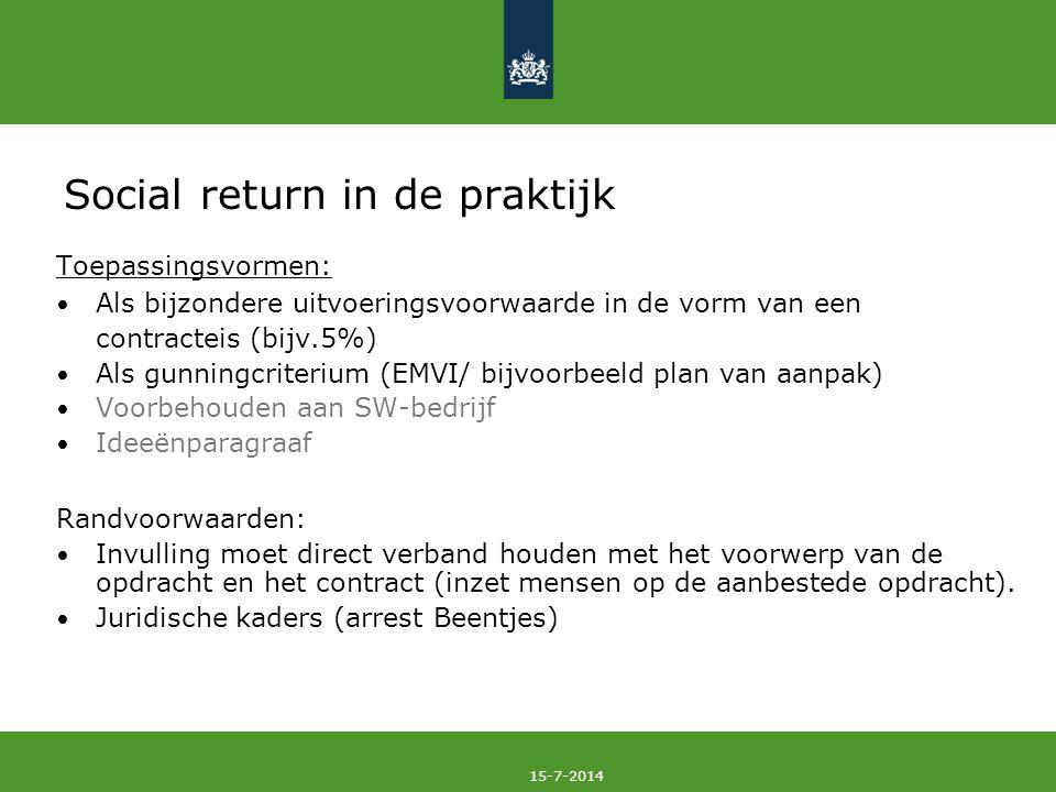 15-7-2014 Social return in de praktijk Toepassingsvormen: Als bijzondere uitvoeringsvoorwaarde in de vorm van een contracteis (bijv.5%) Als gunningcri