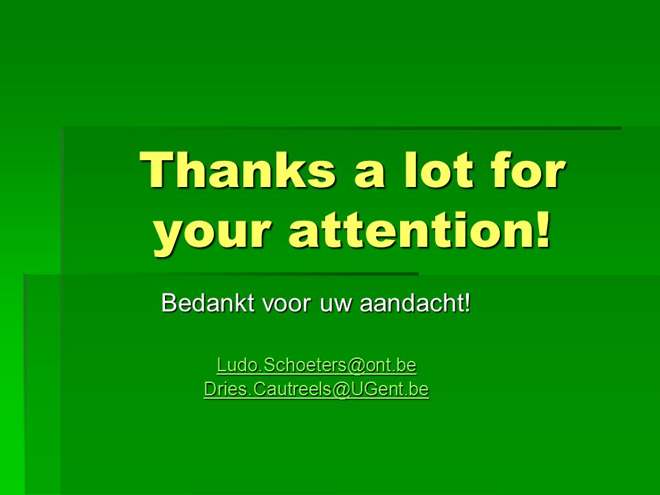 Thanks a lot for your attention. Bedankt voor uw aandacht.