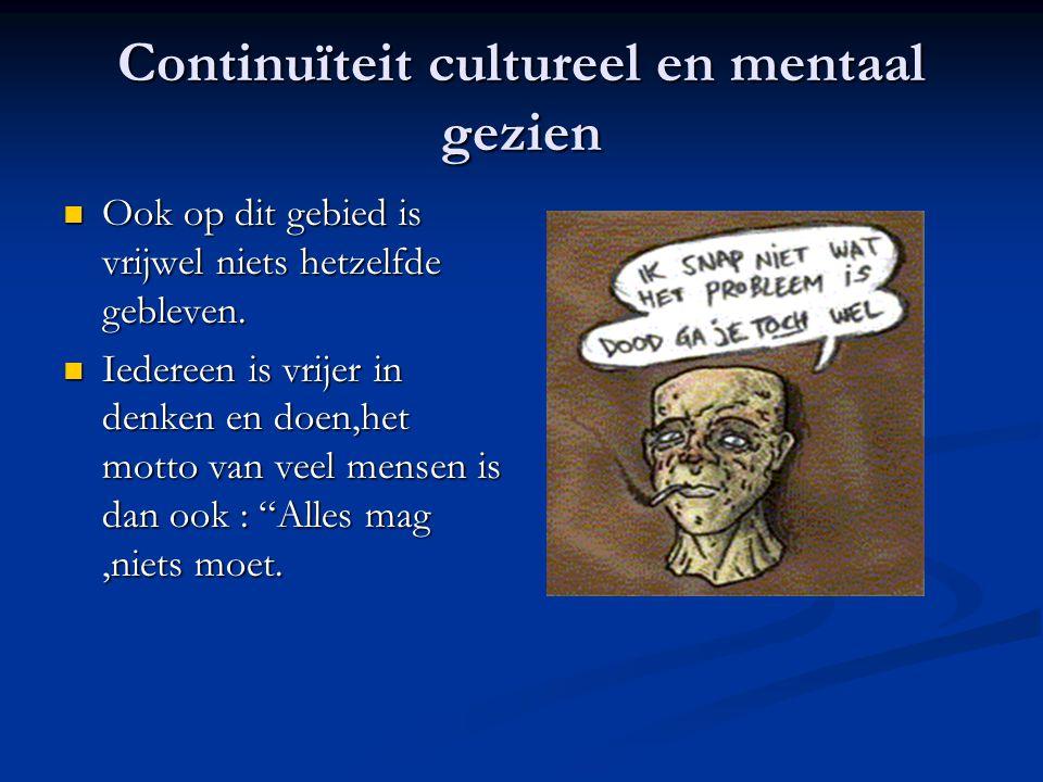 Continuïteit cultureel en mentaal gezien Ook op dit gebied is vrijwel niets hetzelfde gebleven.