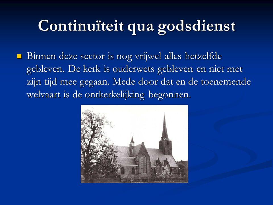 Continuïteit qua godsdienst Binnen deze sector is nog vrijwel alles hetzelfde gebleven.