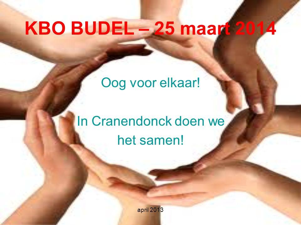 april 2013 KBO BUDEL – 25 maart 2014 Oog voor elkaar! In Cranendonck doen we het samen!