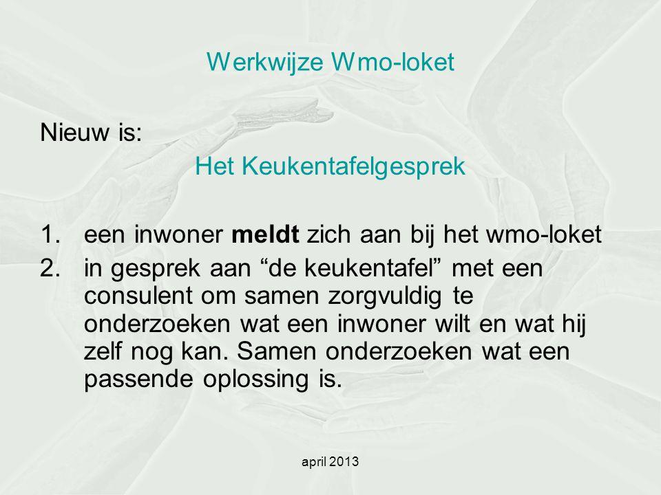 """april 2013 Werkwijze Wmo-loket Nieuw is: Het Keukentafelgesprek 1.een inwoner meldt zich aan bij het wmo-loket 2.in gesprek aan """"de keukentafel"""" met e"""