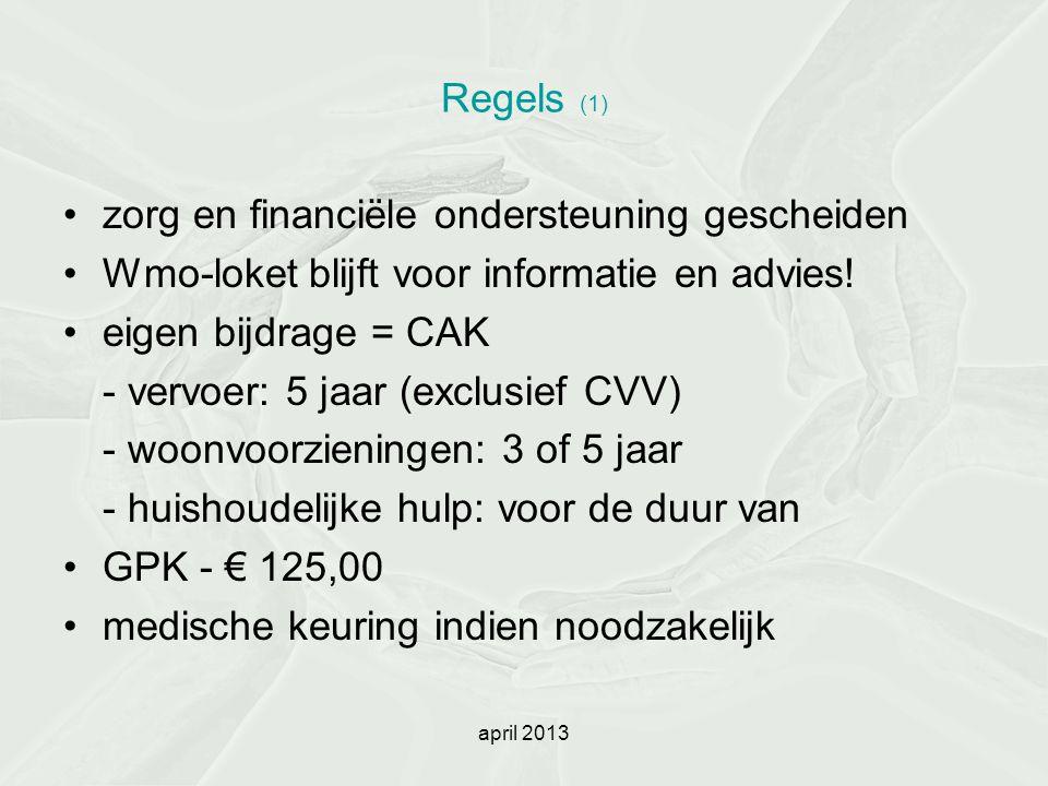 Regels (1) zorg en financiële ondersteuning gescheiden Wmo-loket blijft voor informatie en advies! eigen bijdrage = CAK - vervoer: 5 jaar (exclusief C