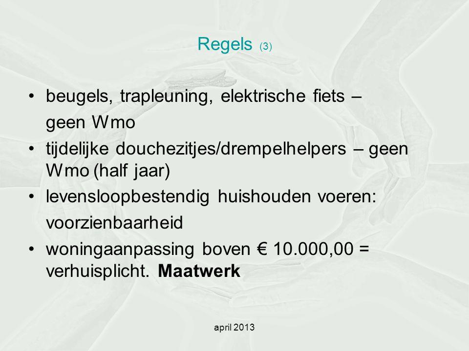 april 2013 Regels (3) beugels, trapleuning, elektrische fiets – geen Wmo tijdelijke douchezitjes/drempelhelpers – geen Wmo (half jaar) levensloopbeste