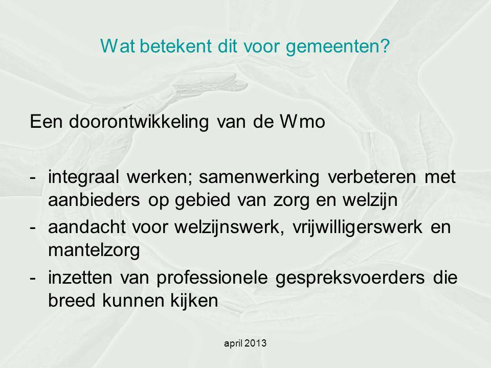 april 2013 Te bereiken effecten - eigen oplossingen -tevredenheid door maatwerk -versterking van de algemene voorzieningen en het terugdringen van de individuele voorzieningen -(meer) burgers die participeren