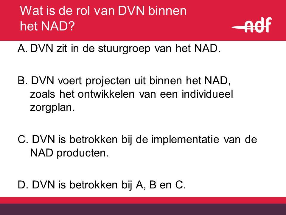 Wat is de rol van DVN binnen het NAD? A.DVN zit in de stuurgroep van het NAD. B. DVN voert projecten uit binnen het NAD, zoals het ontwikkelen van een