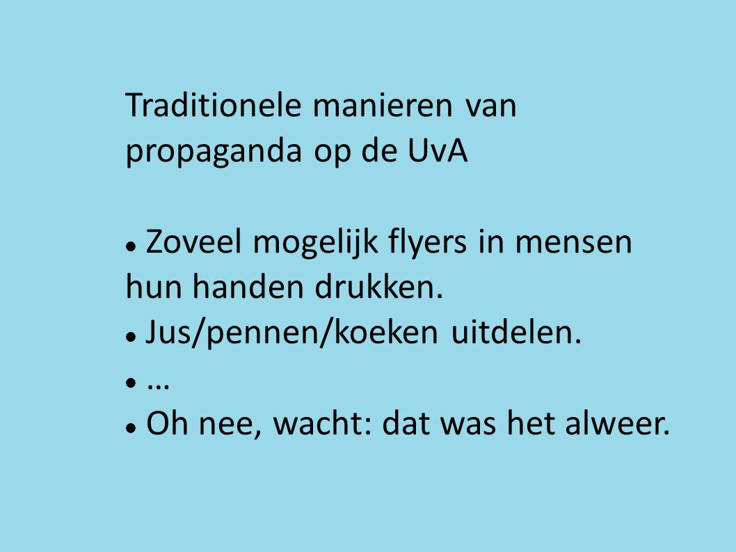 Traditionele manieren van propaganda op de UvA Zoveel mogelijk flyers in mensen hun handen drukken.