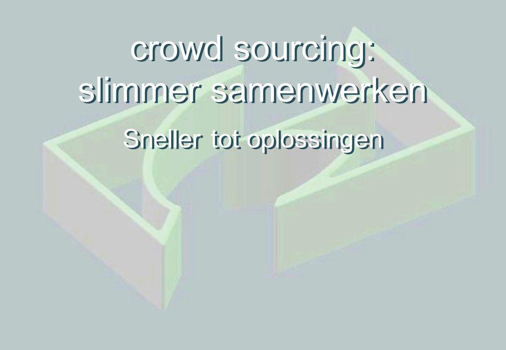 crowd sourcing: slimmer samenwerken Sneller tot oplossingen crowd sourcing: slimmer samenwerken Sneller tot oplossingen
