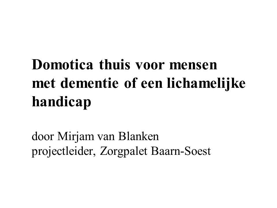 Domotica thuis voor mensen met dementie of een lichamelijke handicap door Mirjam van Blanken projectleider, Zorgpalet Baarn-Soest