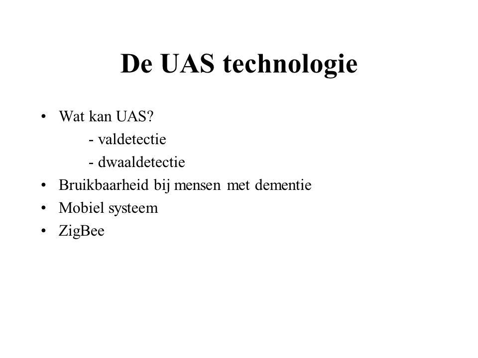 De UAS technologie Wat kan UAS? - valdetectie - dwaaldetectie Bruikbaarheid bij mensen met dementie Mobiel systeem ZigBee