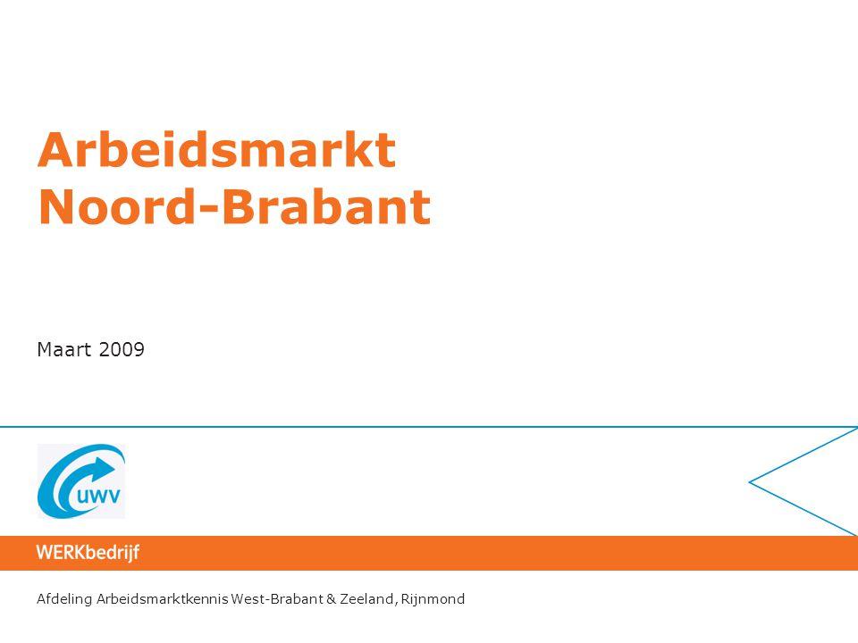 Afdeling Arbeidsmarktkennis West-Brabant & Zeeland, Rijnmond Arbeidsmarkt Noord-Brabant Maart 2009