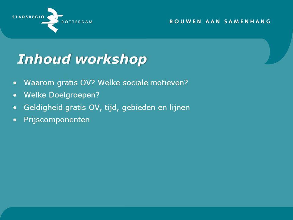 Inhoud workshop Waarom gratis OV? Welke sociale motieven? Welke Doelgroepen? Geldigheid gratis OV, tijd, gebieden en lijnen Prijscomponenten