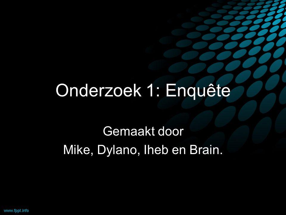 Onderzoek 1: Enquête Gemaakt door Mike, Dylano, Iheb en Brain.
