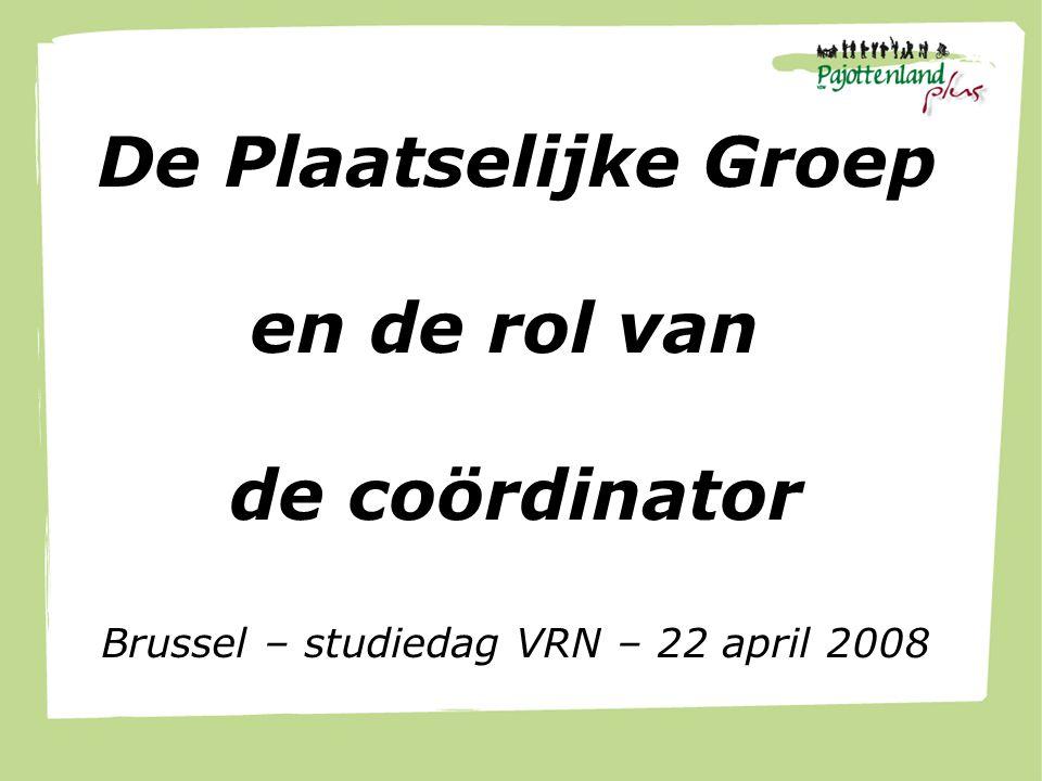 De Plaatselijke Groep en de rol van de coördinator Brussel – studiedag VRN – 22 april 2008