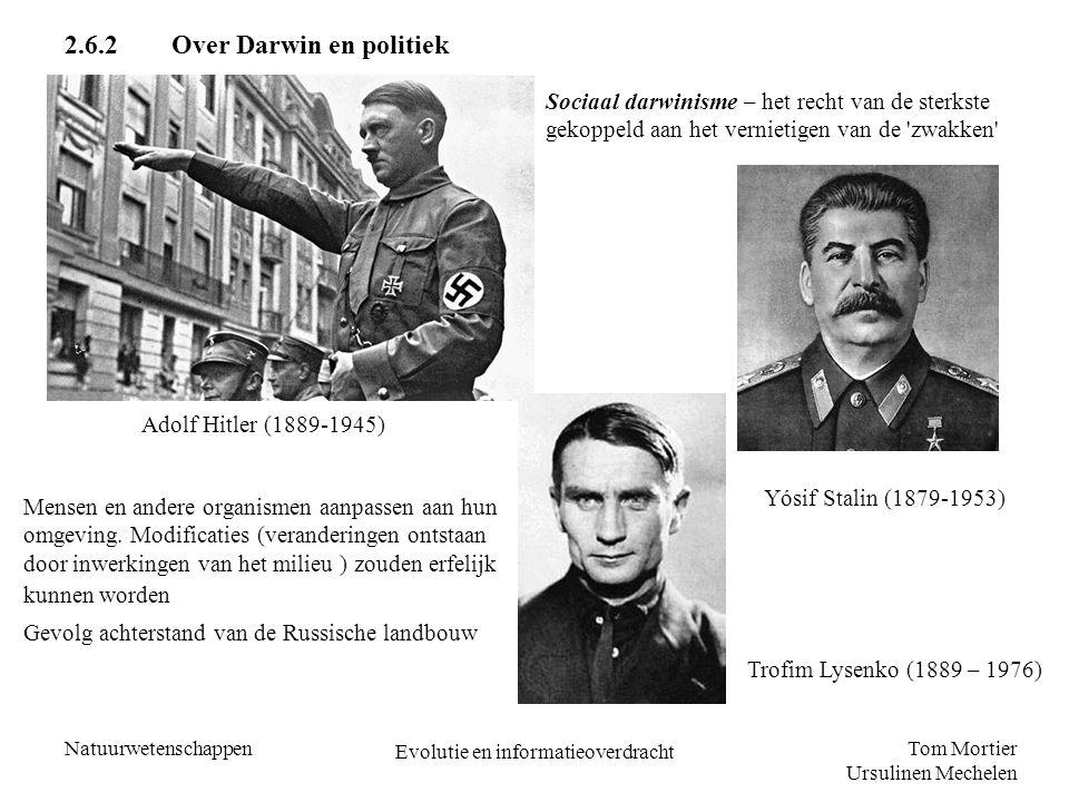 Tom Mortier Ursulinen Mechelen Natuurwetenschappen Evolutie en informatieoverdracht 2.6.2Over Darwin en politiek Yósif Stalin (1879-1953) Adolf Hitler