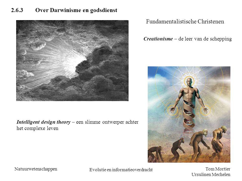 Tom Mortier Ursulinen Mechelen Natuurwetenschappen Evolutie en informatieoverdracht 2.6.3Over Darwinisme en godsdienst Creationisme – de leer van de s