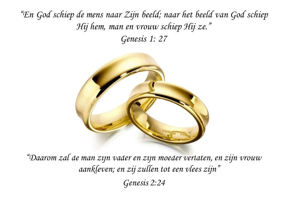 """""""En God schiep de mens naar Zijn beeld; naar het beeld van God schiep Hij hem, man en vrouw schiep Hij ze."""" Genesis 1: 27 """"Daarom zal de man zijn vade"""
