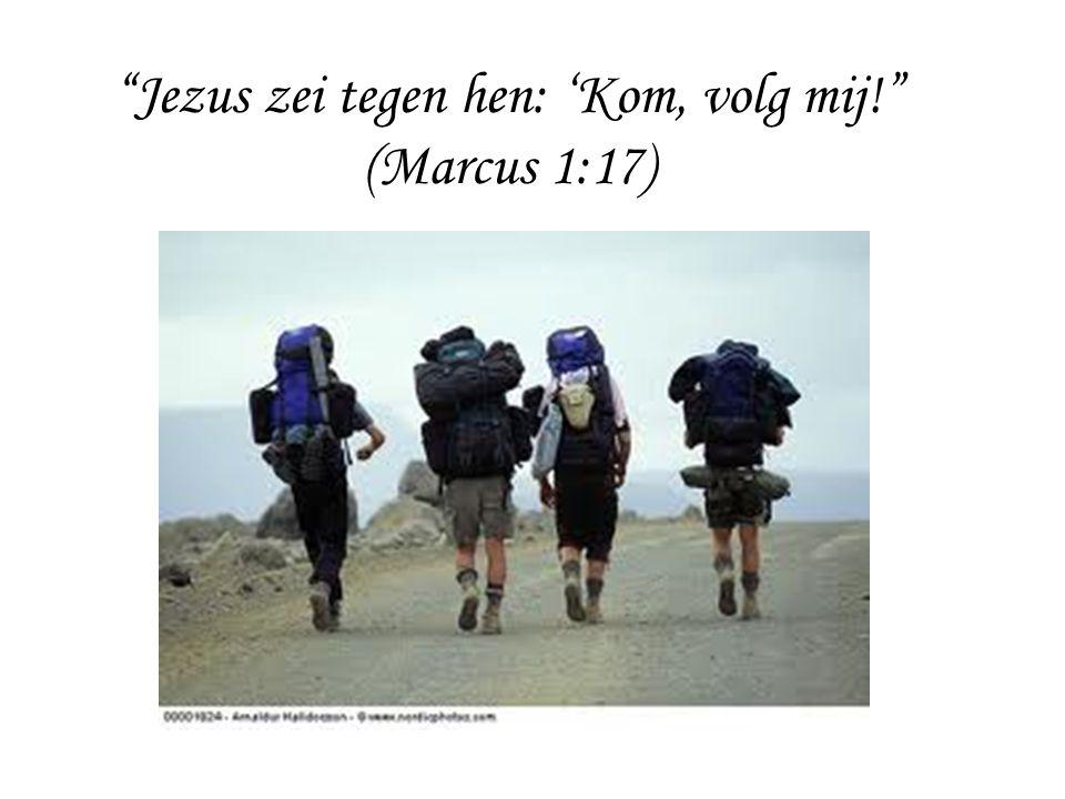 """""""Jezus zei tegen hen: 'Kom, volg mij!"""" (Marcus 1:17)"""