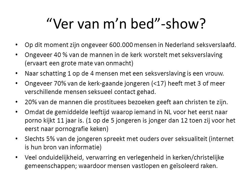 """""""Ver van m'n bed""""-show? Op dit moment zijn ongeveer 600.000 mensen in Nederland seksverslaafd. Ongeveer 40 % van de mannen in de kerk worstelt met sek"""