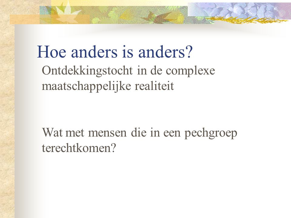 Hoe anders is anders.