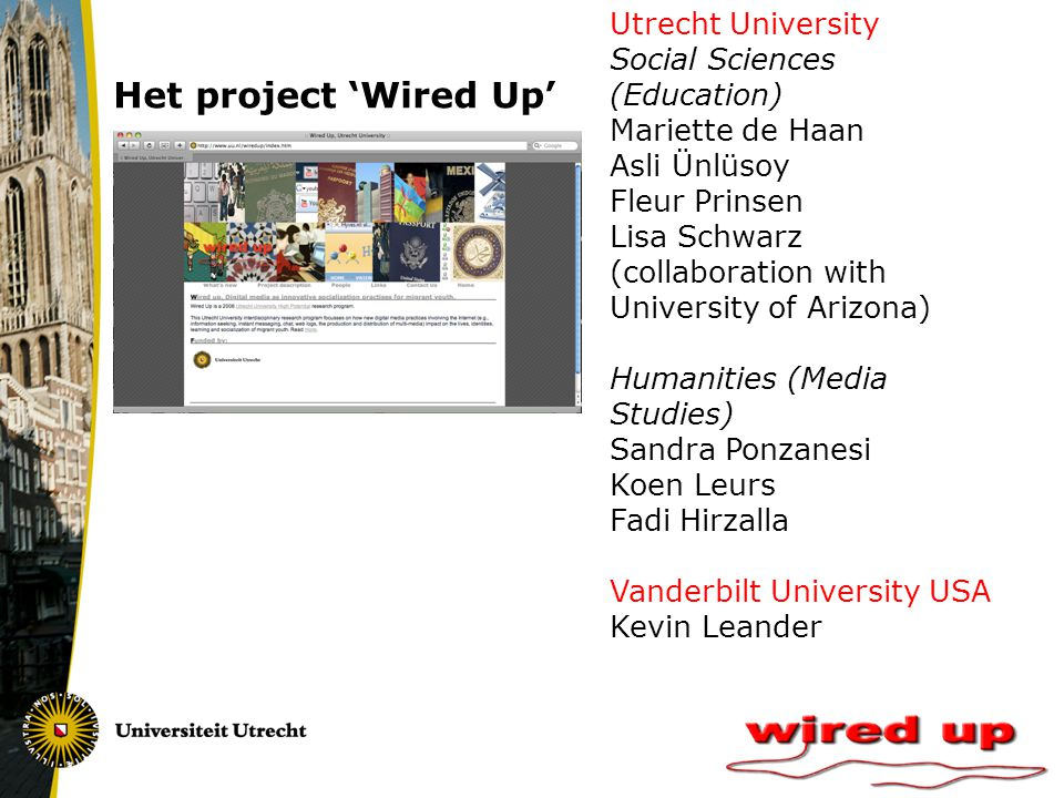 Het project 'Wired Up' Utrecht University Social Sciences (Education) Mariette de Haan Asli Ünlüsoy Fleur Prinsen Lisa Schwarz (collaboration with Uni